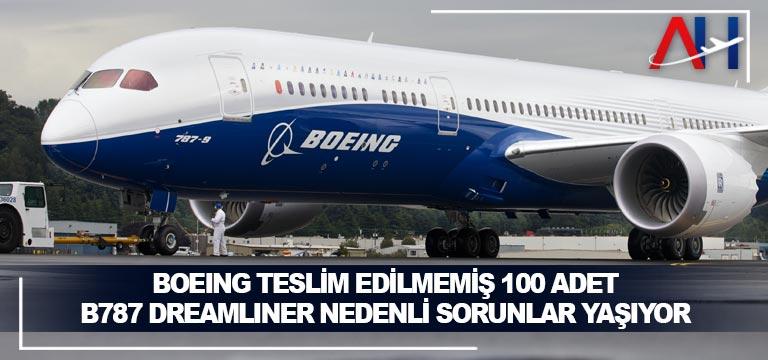 Boeing Teslim Edilmemiş 100 Adet B787 Dreamliner Nedenli Sorunlar Yaşıyor