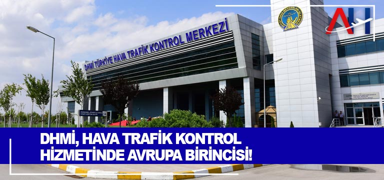 DHMİ, HAVA TRAFİK KONTROL HİZMETİNDE AVRUPA BİRİNCİSİ!