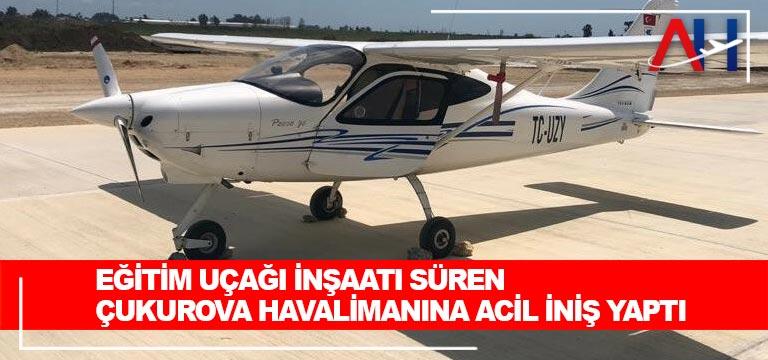 Eğitim uçağı inşaatı süren Çukurova Havalimanına acil iniş yaptı