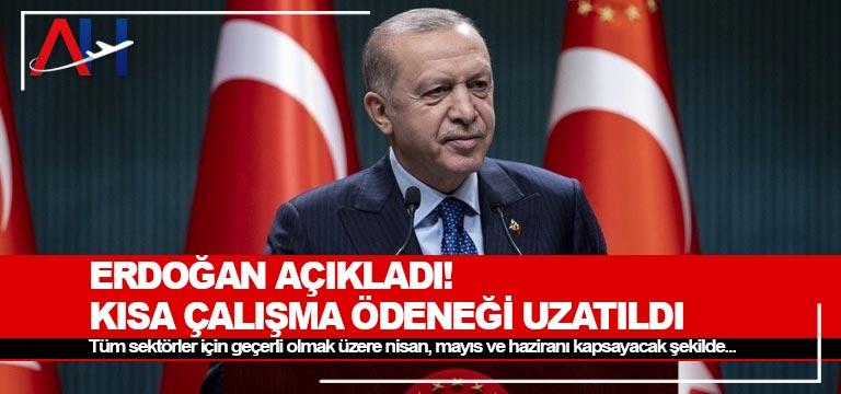 Erdoğan açıkladı! Kısa çalışma ödeneği uzatıldı