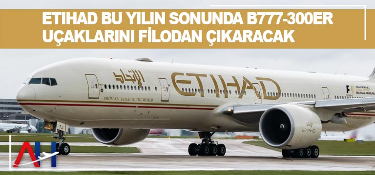 Etihad bu yılın sonunda B777-300ER uçaklarını filodan çıkaracak