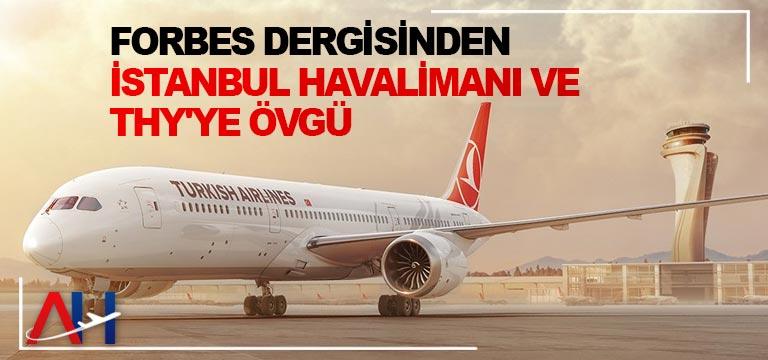 Forbes dergisinden İstanbul Havalimanı ve THY'ye övgü