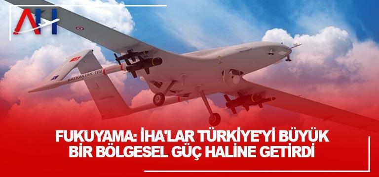 Fukuyama: İHA'lar Türkiye'yi büyük bir bölgesel güç haline getirdi