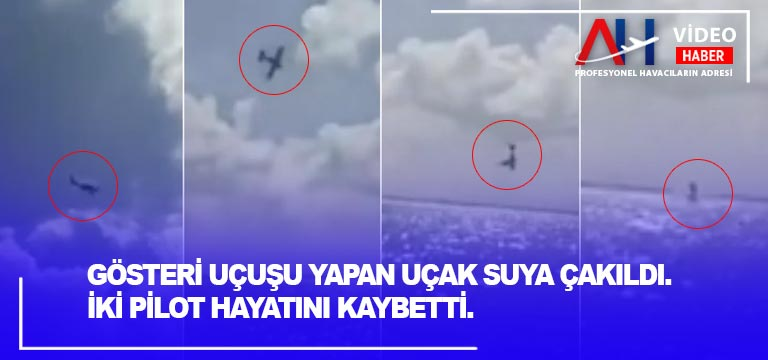 Gösteri uçuşu yapan uçak suya çakıldı. Korkunç olayda iki pilot hayatını kaybetti.