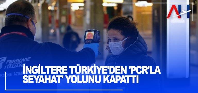 İngiltere Türkiye'den 'PCR'la seyahat' yolunu kapattı