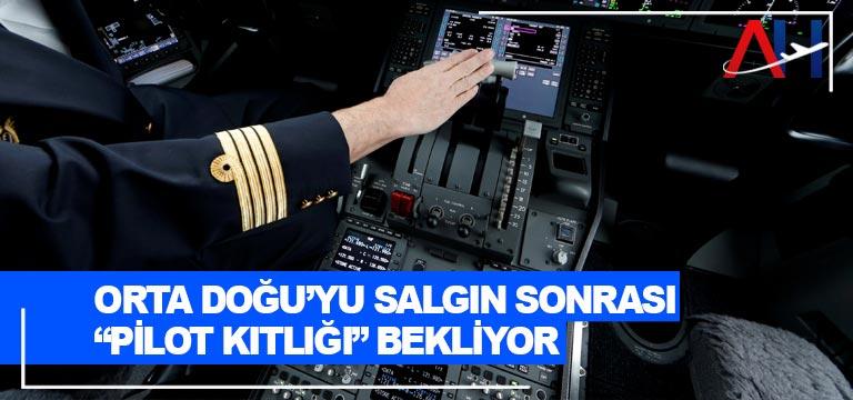 """ORTA DOĞU'YU SALGIN SONRASI """"PİLOT KITLIĞI"""" BEKLİYOR"""