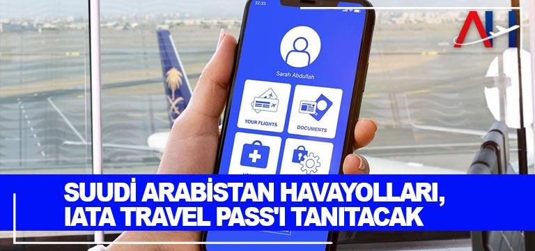 Suudi Arabistan Havayolları,  IATA Travel Pass'ı tanıtacak
