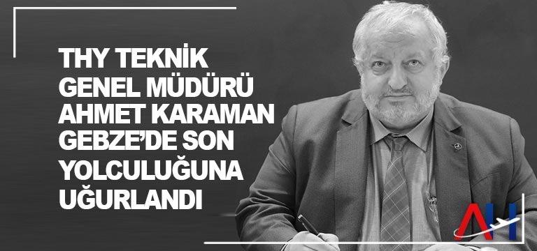 THY Teknik Genel Müdürü Ahmet Karaman, Gebze'de son yolculuğuna uğurlandı