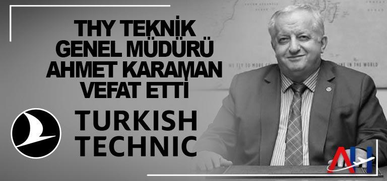 THY Teknik Genel Müdürü Ahmet Karaman vefat etti