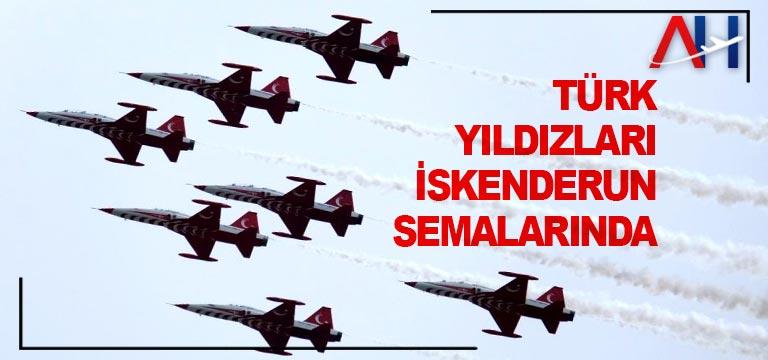 Türk Yıldızları İskenderun Semalarında…