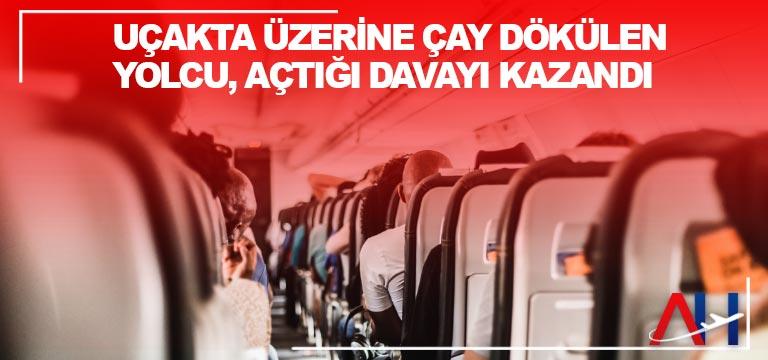Uçakta üzerine çay dökülen yolcu, açtığı davayı kazandı