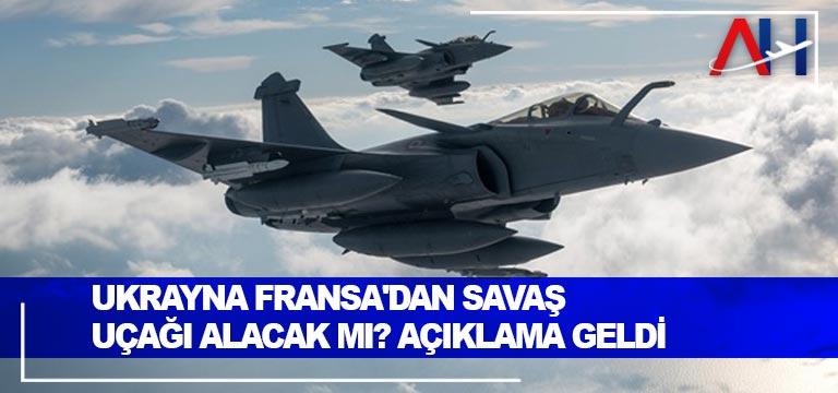 Ukrayna Fransa'dan savaş uçağı alacak mı? Açıklama geldi