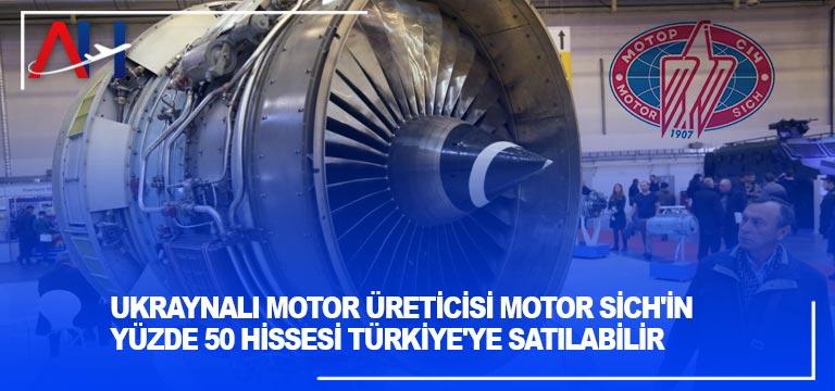 Ukraynalı motor üreticisi Motor Sich'in yüzde 50 hissesi Türkiye'ye satılabilir