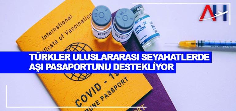 Türkler uluslararası seyahatlerde aşı pasaportunu destekliyor