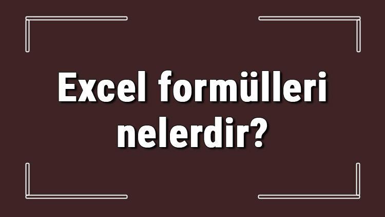 Excel formülleri nelerdir? Excelde formül yazma ve en çok kullanılan formüller ile kodlar