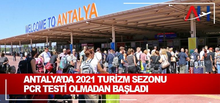 Antalya'da 2021 turizm sezonu PCR Testi olmadan başladı
