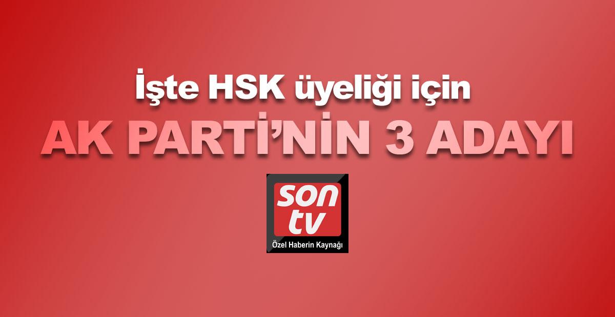 İşte HSK üyeliği için AK Parti'nin 3 adayı!   SON TV