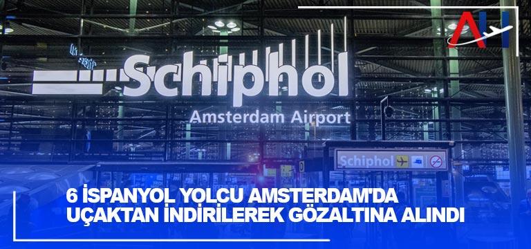 6 İspanyol yolcu Amsterdam'da uçaktan indirilerek gözaltına alındı