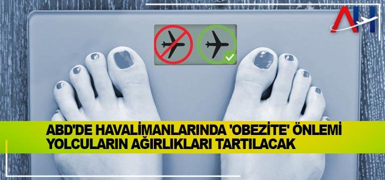 ABD'de havalimanlarında 'obezite' önlemi: Yolcuların ağırlıkları tartılacak