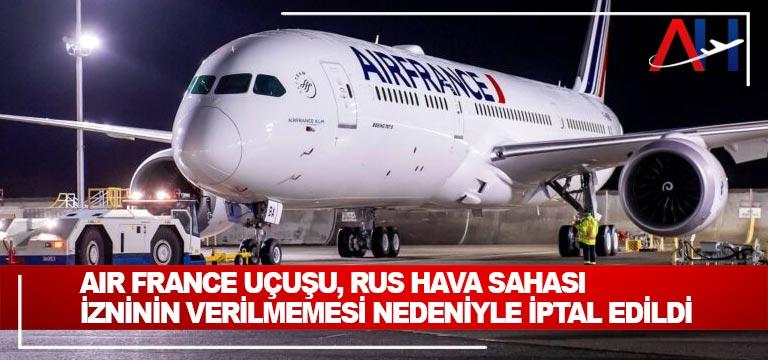 Air France uçuşu, Rus hava sahası izninin verilmemesi nedeniyle iptal edildi