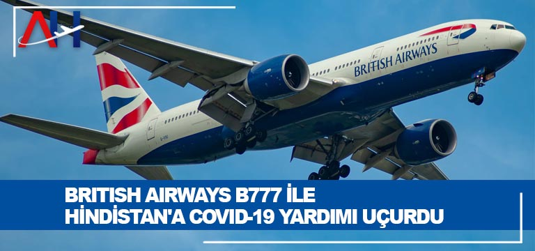 British Airways B777 ile Hindistan'a COVID-19 Yardımı Uçurdu