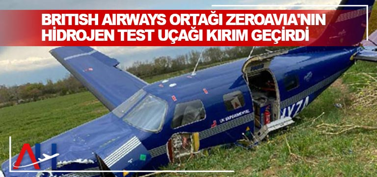 British Airways Ortağı ZeroAvia'nın Hidrojen Test Uçağı Kırım Geçirdi