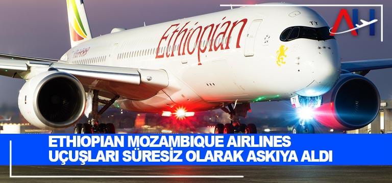 Ethiopian Mozambique Airlines uçuşları süresiz olarak askıya aldı