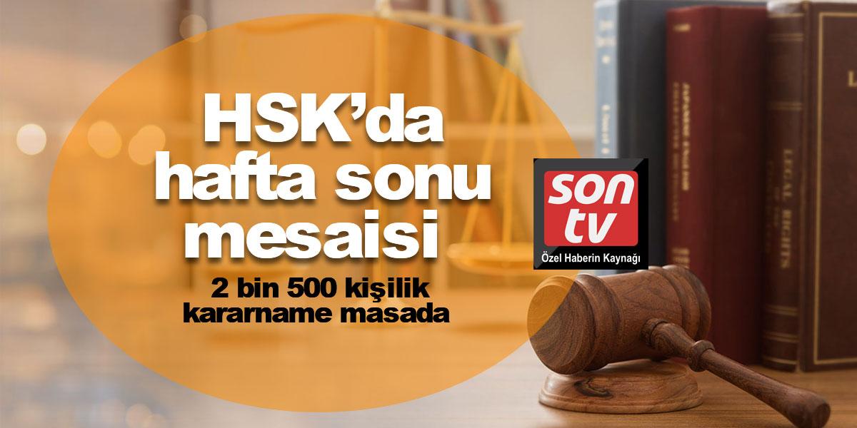 HSK'da hafta sonu mesaisi! 2 bin 500 kişilik kararname masada | SON TV