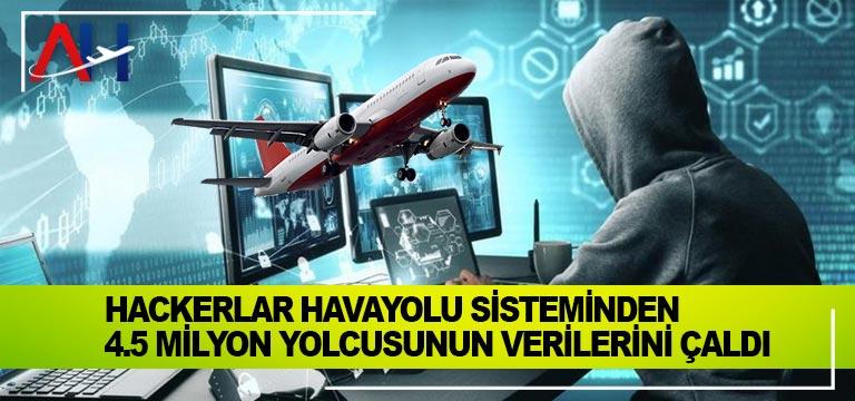 Hackerlar Havayolu sisteminden 4.5 milyon yolcusunun verilerini çaldı