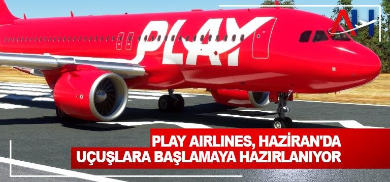 PLAY Airlines, Haziran'da uçuşlara başlamaya hazırlanıyor