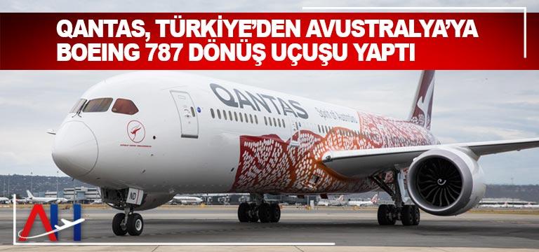 Qantas, Türkiye'den Avustralya'ya Boeing 787 dönüş uçuşu yaptı