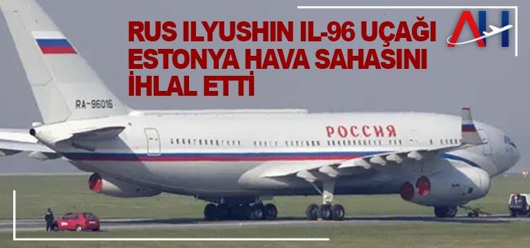 Rus Ilyushin Il-96 uçağı Estonya hava sahasını ihlal etti