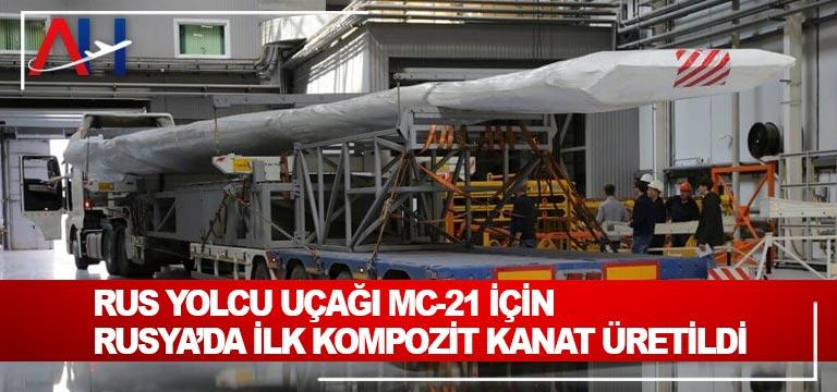 Rus yolcu uçağı MC-21 için Rusya'da ilk kompozit kanat üretildi