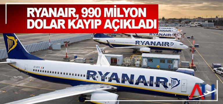 Ryanair, 990 Milyon Dolar kayıp açıkladı