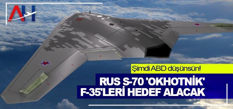 Şimdi ABD düşünsün! Rus S-70 'Okhotnik' F-35'leri hedef alacak