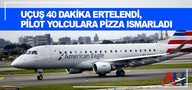 Uçuş 40 dakika ertelendi, pilot yolculara pizza ısmarladı