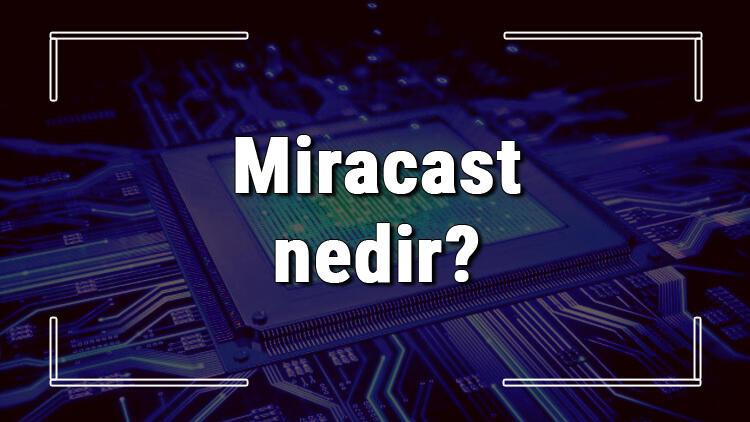 Miracast nedir? Ne işe yarar? Nasıl çalışır?