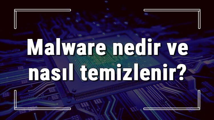 Malware nedir ve nasıl temizlenir? Malware temizleme ve Malware programları