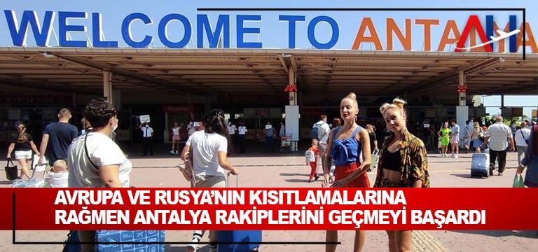 Avrupa ve Rusya'nın kısıtlamalarına rağmen Antalya rakiplerini geçmeyi başardı