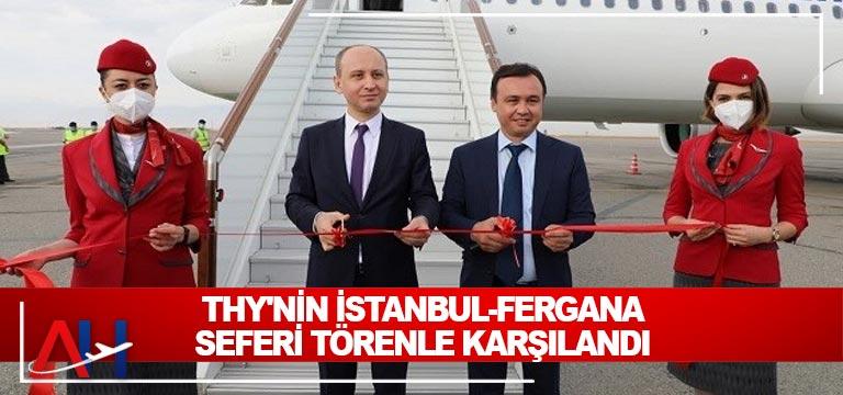 THY'nin İstanbul-Fergana seferi törenle karşılandı