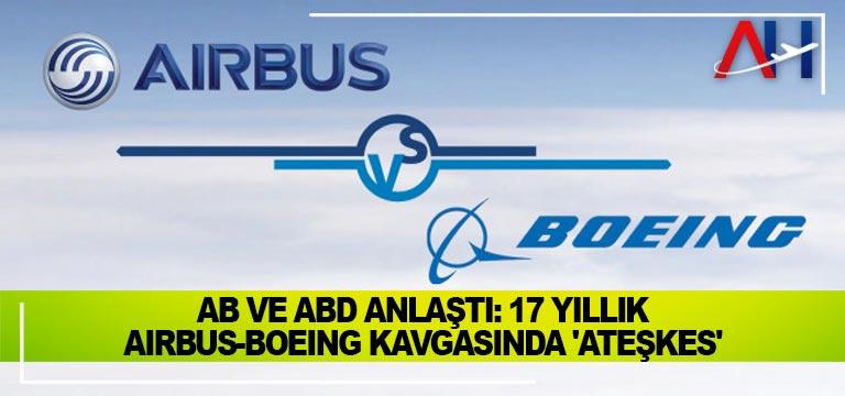 AB ve ABD anlaştı: 17 yıllık Airbus-Boeing kavgasında 'ateşkes'