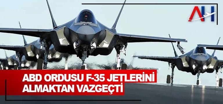 ABD ordusu F-35 jetlerini almaktan vazgeçti