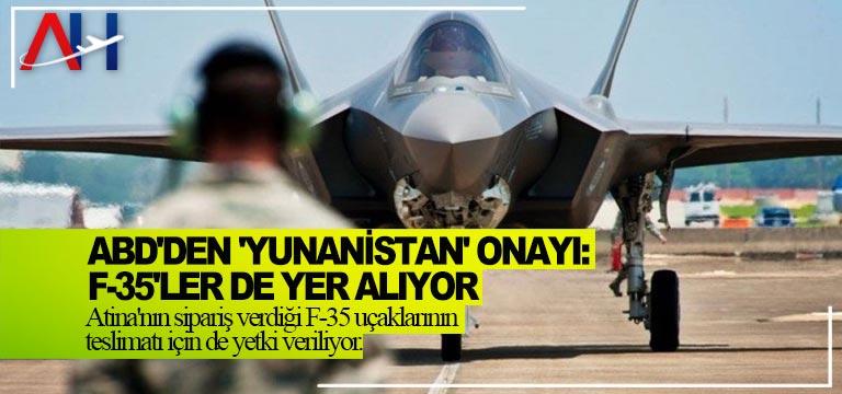 ABD'den 'Yunanistan' onayı: F-35'ler de yer alıyor