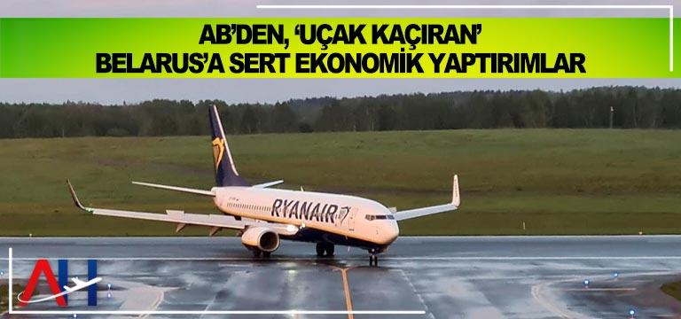 AB'den, 'uçak kaçıran' Belarus'a sert ekonomik yaptırımlar