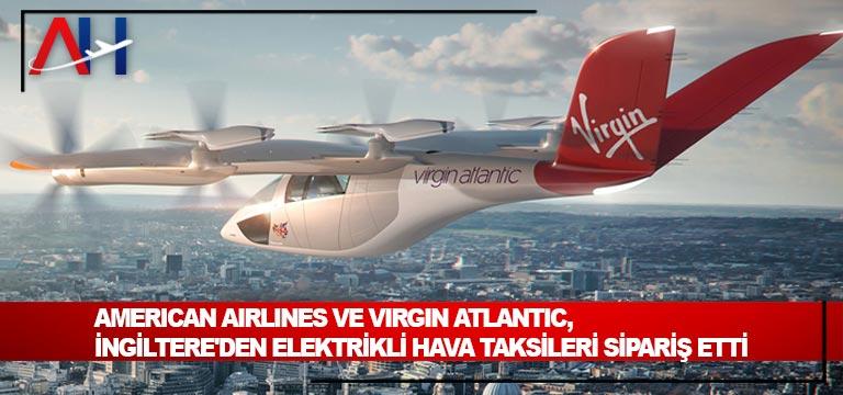 American Airlines ve Virgin Atlantic, İngiltere'den elektrikli hava taksileri sipariş etti