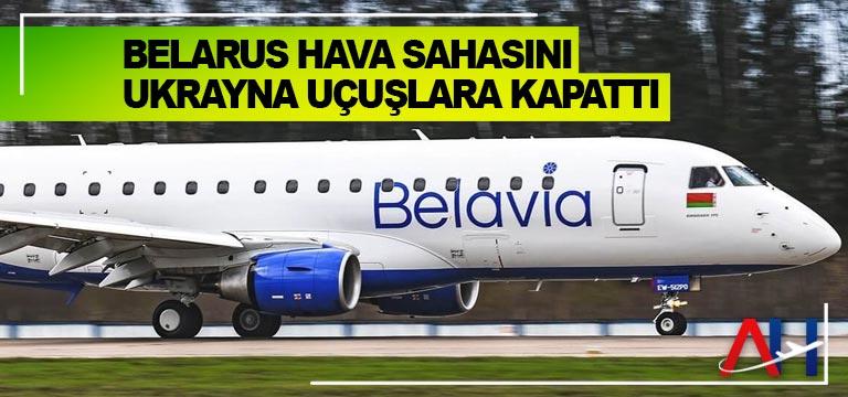 Belarus hava sahasını Ukrayna uçuşlara kapattı