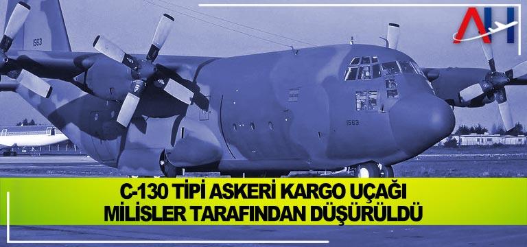C-130 tipi askeri kargo uçağı milisler tarafından düşürüldü