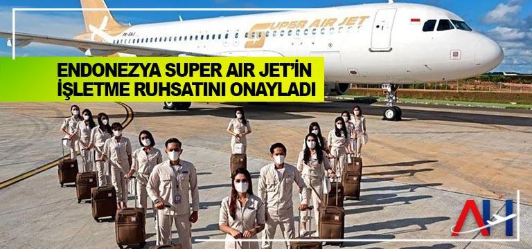 Endonezya Super Air Jet'in işletme ruhsatını onayladı