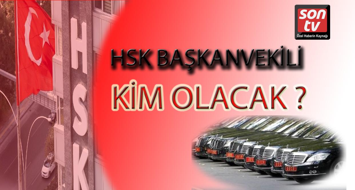 HSK Başkanvekili kim olacak? | SON TV