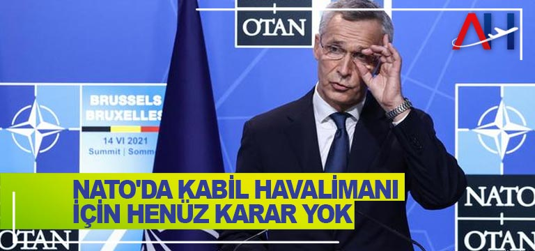NATO'da Kabil Havalimanı için henüz karar yok